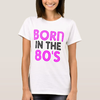 Born In The 80s T-Shirt