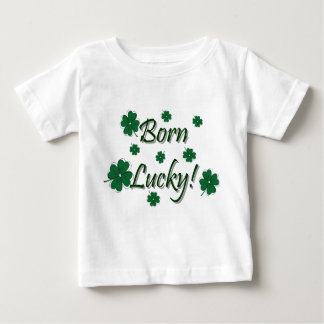 Born Lucky! Baby T-Shirt
