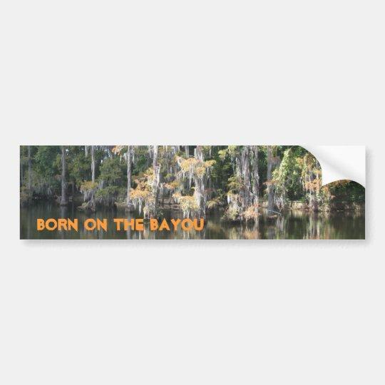 Born on the Bayou Bumper Sticker
