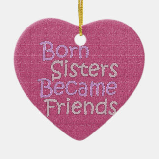 Born Sisters Becamse Friends Christmas Ornament