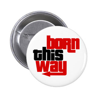 Born this way 6 cm round badge