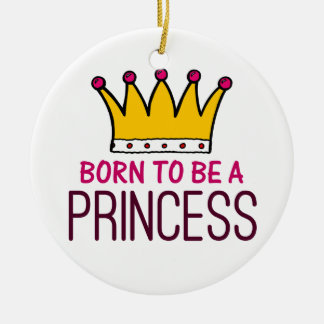 Born to be a Princess Round Ceramic Decoration