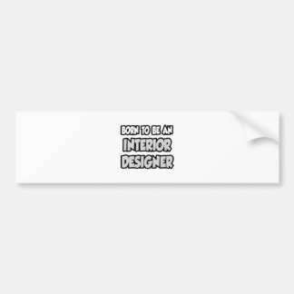 Born To Be An Interior Designer Bumper Sticker