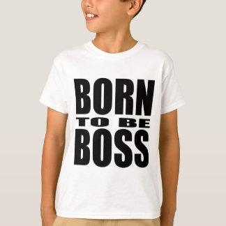 Born to be Boss T-Shirt
