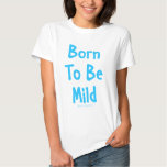 Born To Be Mild T Shirts