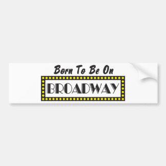 Born to be on Broadway Bumper Sticker