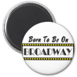 Born to be on Broadway Fridge Magnets