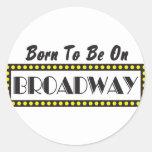 Born to be on Broadway Round Sticker