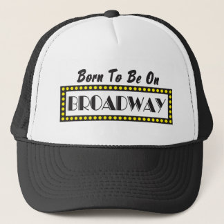 Born to be on Broadway Trucker Hat