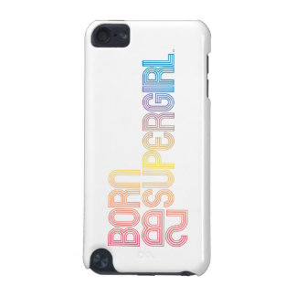 Born to Be Supergirl iPod Touch 5G Covers