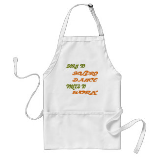 Born to Bolero Dance forced to work Aprons