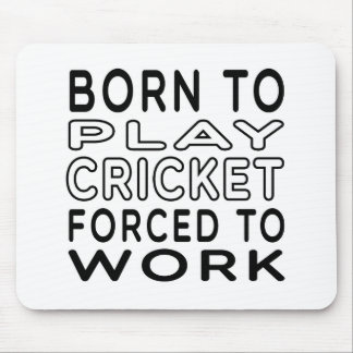 Born To Cricket Forced To Work Mouse Mat