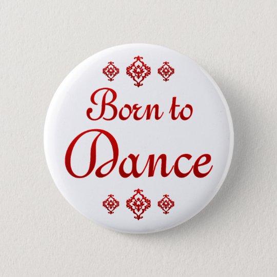 BORN TO DANCE 6 CM ROUND BADGE