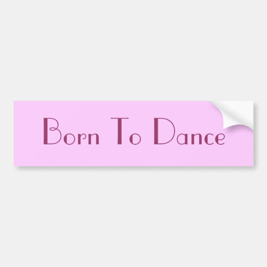 Born To Dance Bumper Sticker