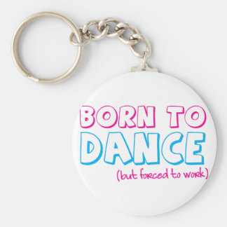 Born to DANCE (forced to work) Basic Round Button Key Ring