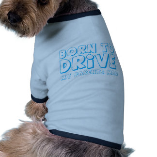 BORN TO DRIVE - my parents MAD! Ringer Dog Shirt