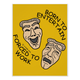Born to Entertain, Forced to Work Posters