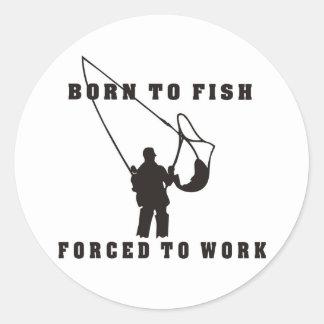 BORN_TO_FISH_FORCED_TO_WORK black Round Sticker