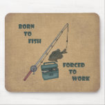 Born to Fish - Forced to Work Mousepads