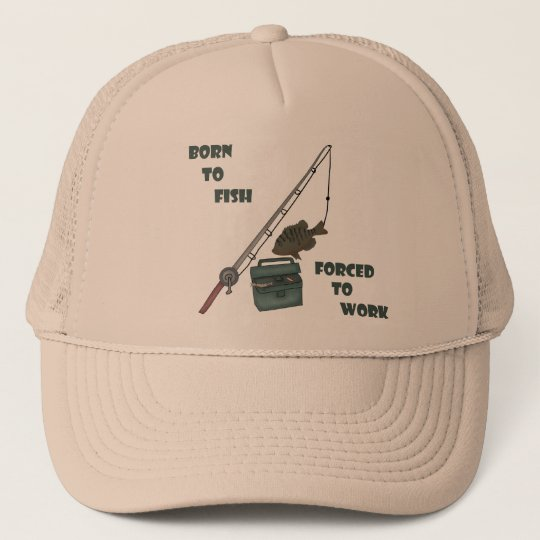 Born to Fish - Forced to Work Trucker Hat