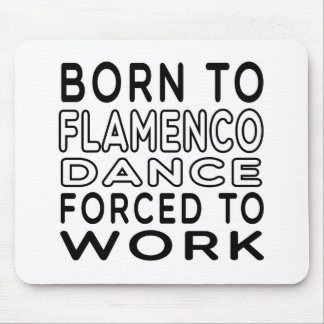 Born To Flamenco Dance Forced To Work Mouse Pad