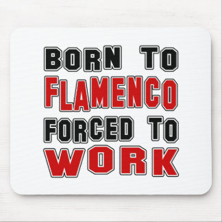 Born to Flamenco forced to work Mousepad