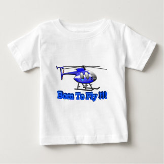 Born To Fly !!! Helicopter Baby T-Shirt