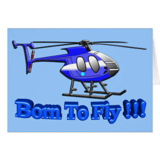 Born To Fly !!! Helicopter Card