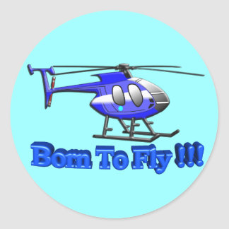Born To Fly !!! Helicopter Round Sticker