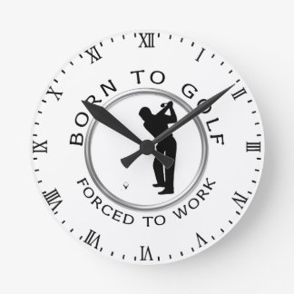 Born to Golf Forced to Work Clock