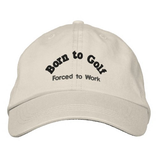 Born to Golf, Forced to Work Baseball Cap