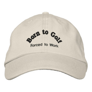 Born to Golf, Forced to Work Funny Golfing Embroidered Baseball Caps