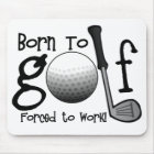 Born to Golf, Forced to Work Mouse Mat