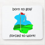 born to golf forced to work mouse mat