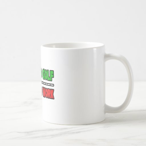 Born To Golf...Forced To Work Mugs