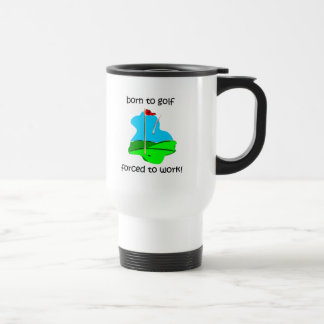 born to golf forced to work travel mug