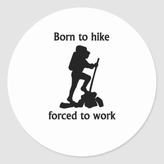 Born To Hike Forced To Work Round Stickers