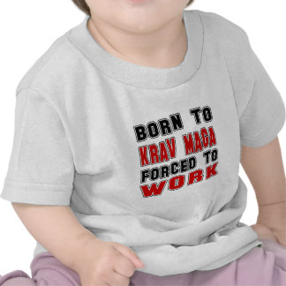 Born to Krav Maga forced to work Tshirt
