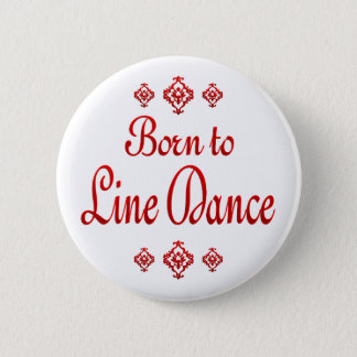 BORN TO LINE DANCE 6 CM ROUND BADGE