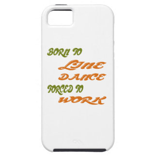 Born to Line Dance forced to work iPhone 5 Covers