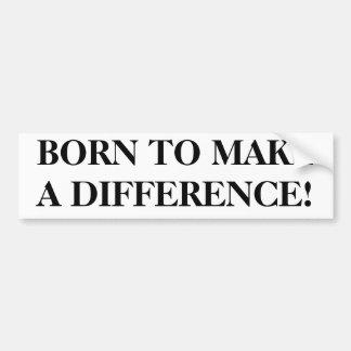 """""""born to make a difference"""" bumper sticker"""