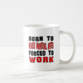Born to Mixed martial arts forced to work Mugs