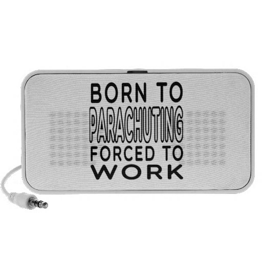 Born To Parachuting Forced To Work Travelling Speakers