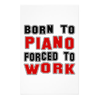 Born to Piano forced to work Stationery