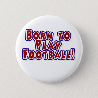 Born to Play Football 6 Cm Round Badge