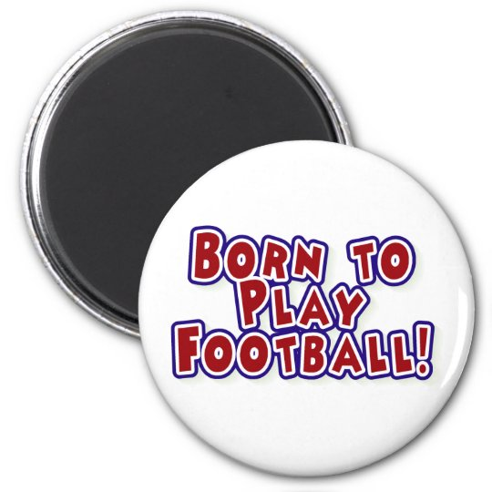 Born to Play Football 6 Cm Round Magnet