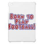Born to Play Football and Gifts Case For The iPad Mini