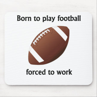 Born To Play Football Forced To Work Mouse Pads