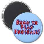 Born to Play Football T-shirts and Gifts Magnet