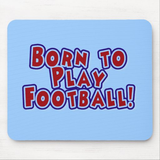 Born to Play Football T-shirts and Gifts Mousepads